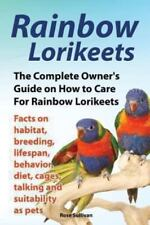 Rainbow Lorikeets, the Complete Owner's Guide on How to Care for Rainbow Lorikee