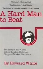 A Hard Man to Beat: The Story of Bill White: Labour Leader, Historian, Shipyard