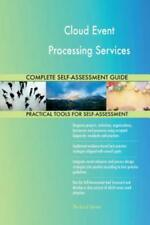 Cloud Event Processing Services Complete Self-Assessment Guide