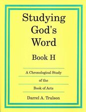 Studying God's Word Book H A Chronological Study of the Book of Acts by Darrel