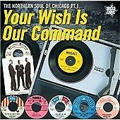 "YOUR WISH IS OUR COMMAND  ""THE NORTHERN SOUL OF CHICAGO PT. 1""    26 TRACKS"