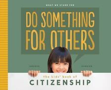 What We Stand For Ser.: Do Something for Others: : The Kids' Book of...
