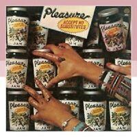 PLEASURE - ACCEPT NO SUBSTITUTES  CD NEU