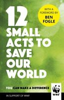 12 Small Acts to Save Our World Simple, Everyday Ways You Can M... 9781780899282