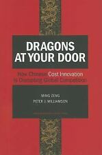 Dragons at Your Door: How Chinese Cost Innovation Is Disrupting Global