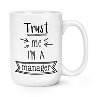 Trust Me I'm A Manager 15oz Large Mug Cup - Funny Boss Best Favourite Big