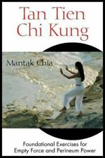 Tan Tien Chi Kung: Foundational Exercises for Empty Force and Perineum Power by