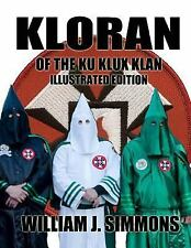 Kloran of the Ku Klux Klan Illustrated Edition by William Simmons (2017,...