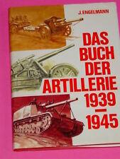 DAS BUCH DER ARTILLERIE 1939 - 1945 / J. ENGELMANN / PODZUN PALLAS / KLAUS DILL