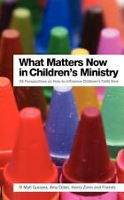 What Matters Now in Children's Ministry : 33 Perspectives on How to Influence...