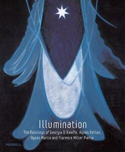 Illumination: The Paintings of Georgia O'keeffe, Agnes Pelton, Agnes Martin an..