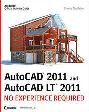 AutoCAD 2011 and AutoCAD LT 2011: No Experience Required by Donnie Gladfelter...