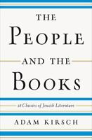 THE PEOPLE AND THE BOOKS: 18 Classics of Jewish Literature by Adam Kirsch