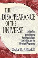 The Disappearance of the Universe: Straight Talk about Illusions, Past Lives,…