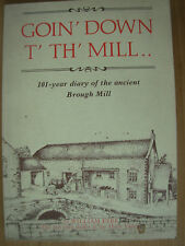 GOIN' DOWN T' TH' MILL By WILLIAM EYRE 101 YEAR DIARY OF THE ANCIENT BROUGH MILL