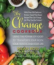 The Change Cookbook: Using the Power of Food to Transform Your Body, Your Health