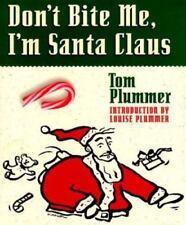 Don't Bite Me, I'm Santa Claus by Tom Plummer (1999, Hardcover)