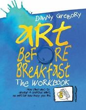Art Before Breakfast: The Workbook: How (and Why) to Develop a Creative Habit No