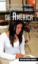 La Educaci�n y Los Hispanos en Los Estados Unidos de Am�rica by H�ctor Rosas...