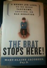 The Brat Stops Here! 5 Weeks Or Less to No More Tantrums Arguing or Bad Behavior