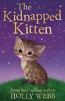 The Kidnapped Kitten (Holly Webb Animal Stories), Webb, Holly, Very Good Book