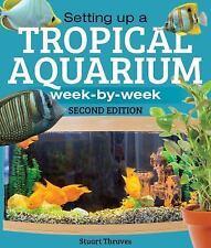 Setting Up a Tropical Aquarium: Week By Week, Thraves, Stuart