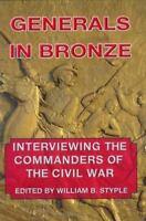 Generals in Bronze : Interviewing the Commanders of the Civil War