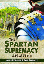 The Spartan Supremacy 412-371 BC by Mike Roberts, Bob Bennett (Hardback, 2014)