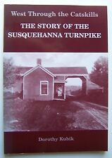 West Through the Catskills THE STORY OF THE SUSQUEHANNA TURNPIKE Doroth Kubik  C