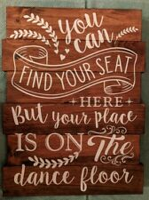 """Wood Wedding Sign """"You can find your seat here but your place is in the dance.."""""""