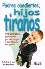Padres obedientes, hijos tiranos Aut. Jesus Amaya Guerra/Evelyn Prado de Amaya