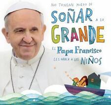No Tengan Miedo de Soñar a lo Grande by Papa Francisco Papa Francisco (2015,...