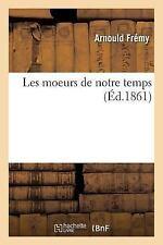 Les Moeurs de Notre Temps by Fremy-A (2016, Paperback)
