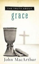 The Truth about Grace by John MacArthur (2012, Paperback)