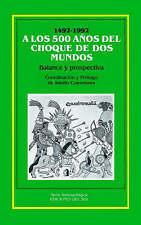 A Los 500 Anos del Choque de Los Mundos: Balance y Prospectiva (Serie Antropolog