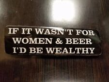 "Helmet Sticker ""If it Wasn't for women and beer I'd be wealthy"" Black/White"