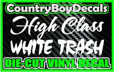 High Class WHITE TRASH * Vinyl Decal Sticker * Country Redneck Hillbilly Truck
