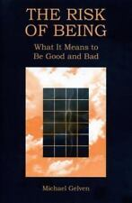 The Risk of Being : What It Means to Be Good and Bad by Michael Gelven (1997,...