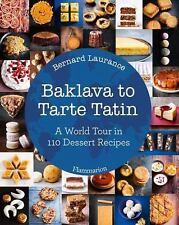 Baklava to Tarte Tatin: A World Tour in 110 Dessert Recipes: By Laurance, Ber...