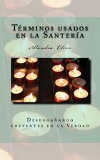 Glosario de Los Termino de Santeria : Desenganando Creyentes en la Verdad by...