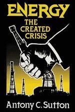 Energy : The Created Crisis: By Sutton, Antony C.