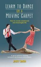 Learn to Dance on a Moving Carpet: How to Create a Balanced and Meaningful Life