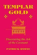 NEW Templar Gold: Discovering the Ark of the Covenant by Patrick Byrne