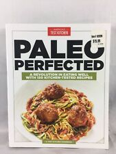 Paleo Perfected: A Revolution in Eating Well with 150 Kitchen Tested Recipes