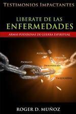 Liberate: Liberate de Las Enfermedades : Testimonios Impactantes de Sanidades...