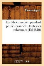 L'Art de Conserver, Pendant Plusieurs Annees, Toutes Les Substances; (Ed.1810) (