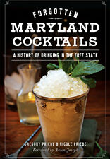 Forgotten Maryland Cocktails: A History of Drinking in the Free State [MD]
