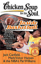 Chicken Soup for the Soul: Inside Basketball: 101 Great Hoop Stories from Player