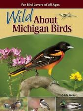 Wild about Birds: Wild about Michigan Birds by Adele Porter (2014, Paperback)