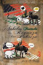 Anhelos Frustrados de Riqueza con Pobreza by José G. M. Moreno (2014, Hardcover)
